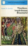 Kostas D. Kyriazis - Theofano, împărăteasa Bizanțului