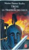 Marion Zimmer Bradley - Troie ou la Trahison des Dieux (fantasy)