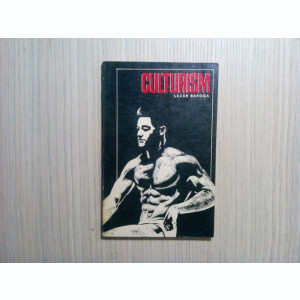 CULTURISM - Lazar Baroga - Editura Stadion, 1972, 175 p.