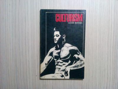 CULTURISM - Lazar Baroga - Editura Stadion, 1972, 175 p. foto