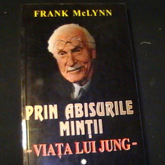 PRIN ABISURILE MINTII-VIATA LUI JUNG-VOL1-FRANK MC,LYNN-TRAD. ANCA I. IONESCU-, Alta editura