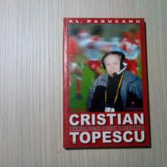 CRISTIAN TOPESCU - Evenimente, Succese -  Alexandru Raducanu - 2002, 145 p., Humanitas