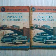 POVESTEA AUTOMOBILULUI ( 2 vol.) - I. Dolmatovschi - Carte Rusa, 1952