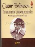 Cezar Ivanescu In Amintirile Contemporanilor - Daniel Corbu