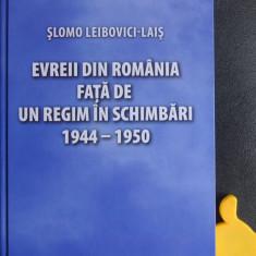 Evreii din Romania fata de un regim in schimbari 1944-1950 Slomo Leibovici-Lais