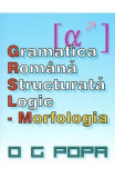 Gramatica romana structurata logic: Morfologia - O.G. Popa