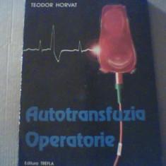 Teodor Horvat - AUTOTRANSFUZIA OPERATORIE { CU AUTOGRAF } / in jur de anul 2000, Alta editura