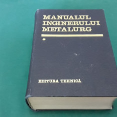 MANUALUL INGINERULUI METALURG/ VOL 1/ 1978/B*