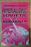 Imperialismul sovietic si Romania  / de Alexandru V. Boldur