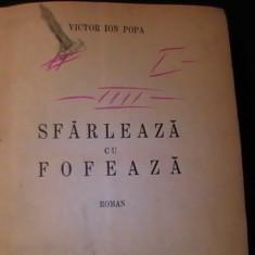 SFIRLEAZA CU FOFEAZA-VICTOR ION POPA-432 PG -PRIMA EDITIE-RELEGATA-