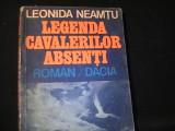 LEGENDA CAVALERILOR ABSENTI-LEONIDA NEAMTU-261 PG-, Alta editura