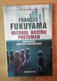 Viitorul nostru postuman: consecintele revolutiei biotehnologice/ F. Fukuyama