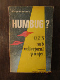 VIRGIL V. SCURTU - HUMBUG ? OZN SUB REFLECTORUL STIINTEI