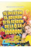 Sa invatam sa adunam si sa scadem de la 0 la 1000000 Clasele 3 si 4 - Gheorghe Adalbert Schneider