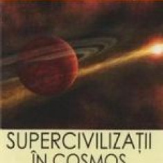 Supercivilizatii in Cosmos  -  Dan D. Farcas