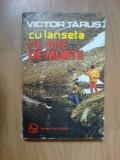 e2 Victor Tarus – Cu lanseta pe ape de munte