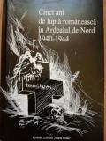 Cinci ani de lupta romaneasca in Ardealul de Nord 1940 - 1944. Targu Mures 2005