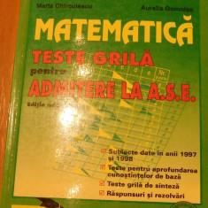 Matematica.Teste grila pentru admitere la A.S.E. de Maria Chirculescu