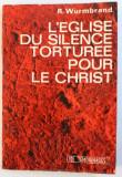 L ' EGLISE DU SILENCE TORTUREE POUR LE CHRIST par RICHARD WURMBRAND , 1974