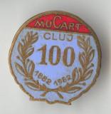1882-1982 MUCART CLUJ  - Insigna RARA