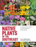 Native Plants of the Southeast: A Comprehensive Guide to the Best 460 Species for the Garden, Hardcover