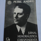 Petre Andrei  - Jurnal Memorialistica Corespondenta