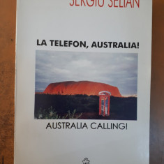Sergiu Selian, La telefon, Australia! București 2004, Editura Universal Dalsi