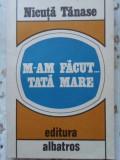 M-AM FACUT... TATA MARE - NICUTA TANASE