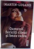 OAMENII FERICITI CITESC SI BEAU CAFEA de MARTIN-LUGAND , 2016