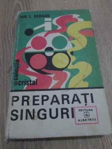 PREPARATI SINGURI - DAN I. SERACU