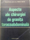 ASPECTE ALE CHIRURGIEI DE GRANITA TORACOABDOMINALA - TRAIAN OANCEA, Dumitru Vacariu