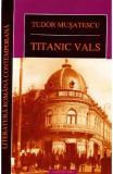 Titanic Vals ed.2012 - Tudor Musatescu