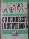 CU DUMNEZEU IN SUBTERANA - RICHARD WURMBRAND
