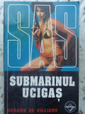 SUBMARINUL UCIGAS - GERARD DE VILLIERS