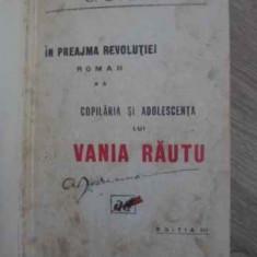 IN PREAJMA REVOLUTIEI VOL.2 COPILARIA SI ADOLESCENTA LUI VANIA RAUTU - C. STERE