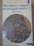 DECADENCE ROMAINE OU ANTIQUITE TARDIVE? III-E-IV-E SIECLE - HENRI-IRENEE MARROU