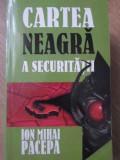 CARTEA NEAGRA A SECURITATII VOL.2 VIATA MEA ALATURI DE GHEORGHIU-DEJ - ION MIHAI, Polirom