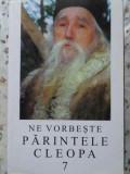 NE VORBESTE PARINTELE CLEOPA 7 - PARINTELE CLEOPA