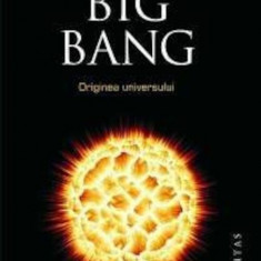 Simon Singh - Big Bang. Originea universului