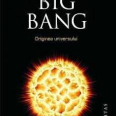 Simon Singh - Big Bang. Originea universului