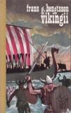 Frans G. Bengtsson - Vikingii. O povestire istorică din vremurile păgîne