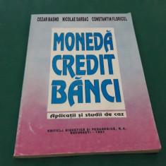 MONEDĂ CREDIT BĂNCI *APLICAȚII ȘI STUDII DE CAZ/CEZAR BASNO, NICOLAE DĂRAC/1997