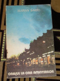 RWX 12 - ORASUL LA ORA AMINTIRILOR - MARIAN BARBU - EDITATA IN 1984
