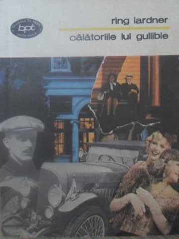 CALATORIILE LUI GULLIBLE - RING LARDNER