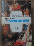 DICTIONAR DE SIMBOLURI VOL.3 P-Z - JEAN CHEVALIER, ALAIN GHEERBRANT