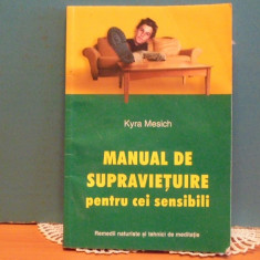 KYRA MESICH - MANUAL DE SUPRAVIETUIRE PENTRU CEI SENSIBILI - 144 PAG.