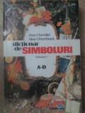 DICTIONAR DE SIMBOLURI VOL.1 A-D - JEAN CHEVALIER, ALAIN GHEERBRANT
