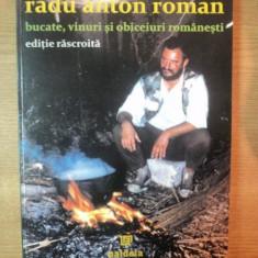 BUCATE , VINURI SI OBICEIURI ROMANESTI , EDITIE RASCROITA DE RADU ANTON ROMAN , 2006