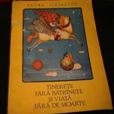 TINERETE FARA BATRINETE SI VIATA FARA DE MOARTE-PETRE ISPIRESCU-ED-II-A-, Alta editura
