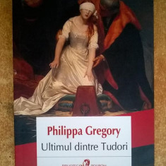 Philippa Gregory - Ultimul dintre Tudori